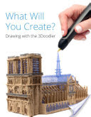 What Will You Create? - Drawing with the 3Doodler