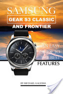 Samsung Gear S3 Classic and Frontier: An Easy Guide to Best Features